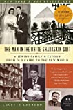 The Man in the White Sharkskin Suit: A Jewish Familys Exodus from Old Cairo to the New World (P.S.)