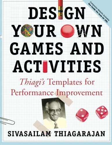 Design Your Own Games and Activities: Thiagi's Templates for Performance Improvement [With CDROM] (Business)