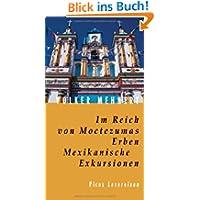 Im Reich von Moctezumas Erben: Mexikanische Exkursionen