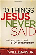 10 Things Jesus Never Said: And Why You Should Stop Believing Them