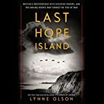 Last Hope Island: Britain, Occupied Europe, and the Brotherhood That Helped Turn the Tide of War | Lynne Olson