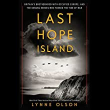 Last Hope Island: Britain, Occupied Europe, and the Brotherhood That Helped Turn the Tide of War Audiobook by Lynne Olson Narrated by Arthur Morey, Kimberly Farr