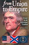 From Union to Empire: Essays in the Jeffersonian Tradition [Hardcover] [2003] (Author) Clyde N. Wilson, Joseph R. Stromberg