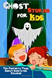 Ghost Stories for Kids: Ten Fantastic Tales About Ghosts for Children