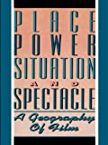 img - for Place, Power, Situation and Spectacle: A Geography of Film book / textbook / text book