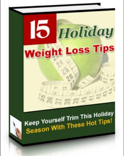15 Holiday Weight Loss Tips - Discover The 15 Best & Easiest Ways To Keep Yourself Trim This Holiday Season