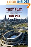 They Play, You Pay: Why Taxpayers Build Ballparks, Stadiums, and Arenas for Billionaire Owners and Millionaire Players