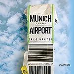 Munich Airport: A Novel | Greg Baxter