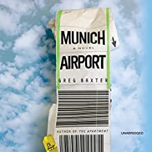 Munich Airport: A Novel (       UNABRIDGED) by Greg Baxter Narrated by Kevin Stillwell