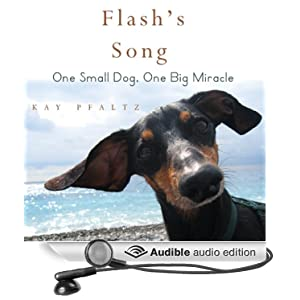 Flash's Song: One Small Dog, One Big Miracle Kay Pfaltz