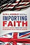 img - for Importing Faith: The Effect of American ''Word of Faith'' Culture on Contemporary English Evangelical Revivalism book / textbook / text book