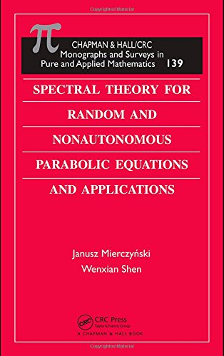 Spectral Theory for Random and Nonautonomous Parabolic Equations and Applications (Monographs and Surveys in Pure and Applied Mathematics)