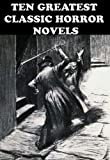 img - for TEN GREATEST CLASSIC HORROR NOVELS: FRANKENSTEIN, THE LEGEND OF SLEEPY HOLLOW, CARMILLA, THE STRANGE CASE OF DR. JEKYLL AND MR. HYDE, THE PICTURE OF DORIAN GRAY, DRACULA, AND MANY MORE... book / textbook / text book