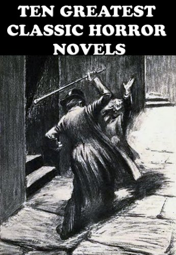 Mary Shelley - TEN GREATEST CLASSIC HORROR NOVELS: FRANKENSTEIN, THE LEGEND OF SLEEPY HOLLOW, CARMILLA, THE STRANGE CASE OF DR. JEKYLL AND MR. HYDE, THE PICTURE OF DORIAN GRAY, DRACULA, THE W