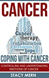 Cancer: Coping With Cancer: Controlling and Understanding Emotions of Cancer (Cancer,Cancer Books,Breast Cancer,Colon Cancer,Lung Cancer,Cancer Diet,Preventing Cancer,Cancer Prevention,Cancer Cure)