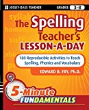 The Spelling Teacher's Lesson-a-Day: 180 Reproducible Activities to Teach Spelling, Phonics, and Vocabulary (JB-Ed: 5 Minute FUNdamentals)