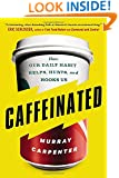Caffeinated: How Our Daily Habit Helps, Hurts, and Hooks Us