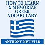 How to Learn and Memorize Greek Vocabulary: Using A Memory Palace Specifically Designed for Greek (Magnetic Memory Series) | Anthony Metivier