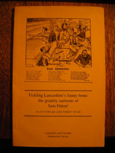 Tickling Lancashire's Funny Bone : The Gradely Cartoons of Sam Fitton.