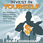 Invest in Yourself: Six Investment Strategies to Make this the Best Year of Your Life | Sean Donovan