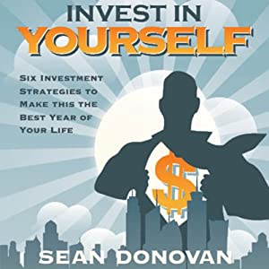 Invest in Yourself: Six Investment Strategies to Make this the Best Year of Your Life | [Sean Donovan]