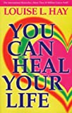 By Louise Hay - YOU CAN HEAL YOUR LIFE (2008 reprint)