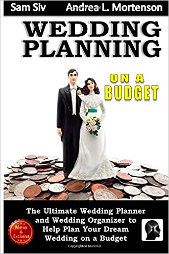 Wedding Planning on a Budget: The Ultimate Wedding Planner and Wedding Organizer: To Help Plan Your Dream Wedding on a Budget (Weddings by Sam Siv) (Volume 24) written by Sam Siv