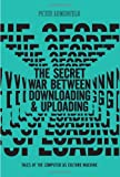 img - for The Secret War Between Downloading and Uploading: Tales of the Computer as Culture Machine book / textbook / text book