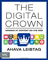 The Digital Crown: Winning at Content on the Web Front Cover