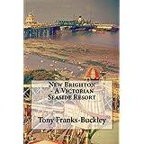 New Brighton - A Victorian Seaside Resortby Tony Franks-Buckley