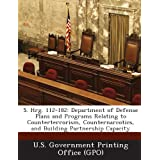 S. Hrg. 112-182: Department of Defense Plans and Programs Relating to Counterterrorism, Counternarcotics, and...