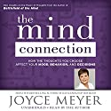 The Mind Connection: How the Thoughts You Choose Affect Your Mood, Behavior, and Decisions Audiobook by Joyce Meyer Narrated by Joyce Meyer
