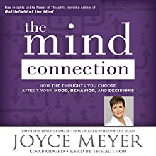 The Mind Connection: How the Thoughts You Choose Affect Your Mood, Behavior, and Decisions (       UNABRIDGED) by Joyce Meyer Narrated by Joyce Meyer