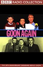 Goon Again  by The Goons Narrated by Andrew Secombe, Christopher Timothy, Jon Glover
