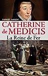 Catherine de M�dicis: La Reine de Fer
