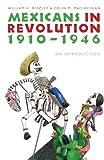 "William Beezley, ""Mexicans in Revolution, 1910-1946"" (University of Nebraska Press, 2009)"