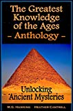 The Greatest Knowledge of the Ages Anthology - Unlocking Ancient Mysteries