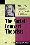 The Social Contract Theorists: Critical Essays on Hobbes, Locke, and Rousseau (Critical Essays on the Classics Series)