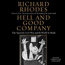 Hell and Good Company: The Spanish Civil War and the World It Made (       UNABRIDGED) by Richard Rhodes Narrated by Christian Coulson