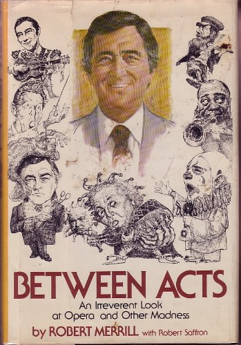 **SIGNED** BETWEEN ACTS an Irreverent Look at Opera and Other Madness