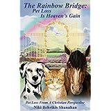 The Rainbow Bridge: Pet Loss Is Heaven's Gain ~ Niki Behrikis Shanahan