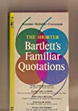 Shorter Bartletts Familiar Quotations, The