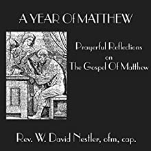 A Year of Matthew: Prayerful Reflection on The Gospel Of Matthew  by W. David Nestler Narrated by W. David Nestler