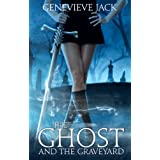 The Ghost and The Graveyard (Knight Games Book 1) ~ Genevieve Jack