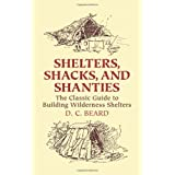 Shelters, Shacks, and Shanties: The Classic Guide to Building Wilderness Shelters (Dover Books on Architecture) ~ Daniel Carter Beard