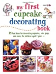 My First Cupcake Decorating Book: 35 Recipes for Decorating Cupcakes, Cookies, and Cake Pops for Children Ages 7 Years + (Cico Kidz) by CICO Books