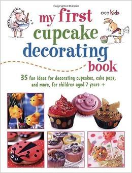 Cupcake Decorating Ideas Book : My First Cupcake Decorating Book: 35 Fun Ideas for ...