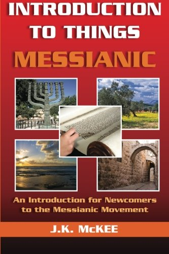 Introduction to Things Messianic An Introduction for Newcomers to the Messianic Movement