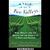 A Tale of Two Valleys: Wine, Wealth and the Battle for the Good Life in Napa and Sonoma | [Alan Deutschman]