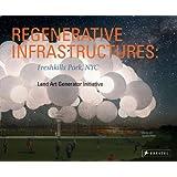 Regenerative Infrastructures: Freshkills Park NYC, Land Art Generator Initiative